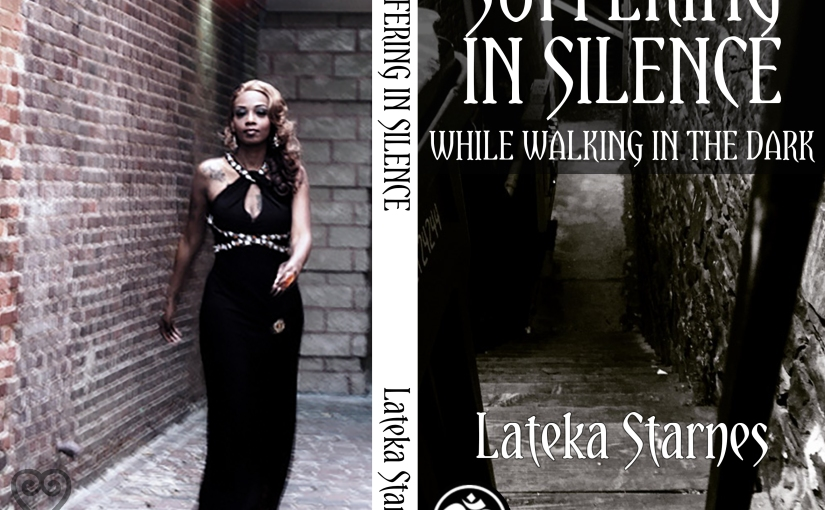 Suffering in Slience, While Walking in the Dark. By: LatekaStarnes-Council